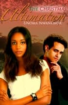The Christmas Ultimatum ebook by Unoma Nwankwor