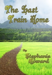 The Last Train Home - A Short Story ebook by Stephanie Howard