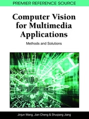 Computer Vision for Multimedia Applications - Methods and Solutions ebook by Jinjun Wang,Jian Cheng,Shuqiang Jiang