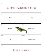 Life Ascending: The Ten Great Inventions of Evolution ebook by Nick Lane