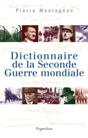 Dictionnaire de la Seconde Guerre mondiale ebook by Pierre Montagnon