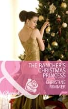 The Rancher's Christmas Princess (Mills & Boon Cherish) (The Bravo Royales, Book 3) ebook by Christine Rimmer