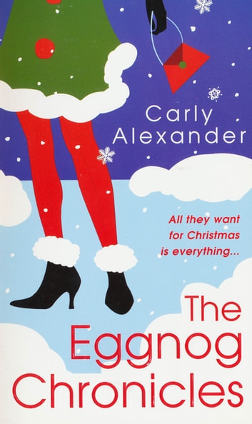 The Eggnog Chronicles eBook by Carly Alexander