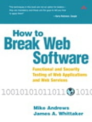 How to Break Web Software - Functional and Security Testing of Web Applications and Web Services ebook by Mike Andrews,James A. Whittaker