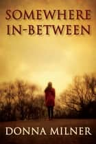 Somewhere In-Between ebook by Donna Milner
