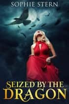 Seized by the Dragon ebook by Sophie Stern