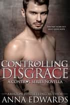 Controlling Disgrace ebook by Anna Edwards