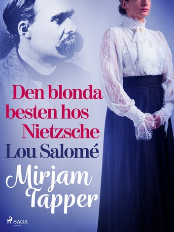 Den blonda besten hos Nietzsche - Lou Salomé ebook by Mirjam Tapper