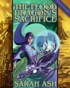 The Flood Dragon's Sacrifice ebook by Sarah Ash
