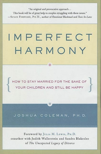 Imperfect Harmony - How to Stay Married for the Sake of Your Children and Still Be Happy ebook by Joshua Coleman, Ph D.