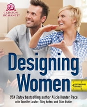 Designing Women - 4 Contemporary Romances ebook by Alicia Hunter Pace, Jennifer Lawler, Elley Arden,...