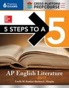5 Steps to a 5: AP English Literature 2017, Cross-Platform edition ebook by Estelle M. Rankin, Barbara L. Murphy