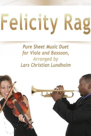 Felicity Rag Pure Sheet Music Duet for Viola and Bassoon, Arranged by Lars Christian Lundholm ebook by Pure Sheet Music