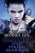 Claimed by the Viking Warrior ebook by Georgia Fox
