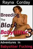 Breeding the Black Babysitter 3 ebook by Rayna Corday