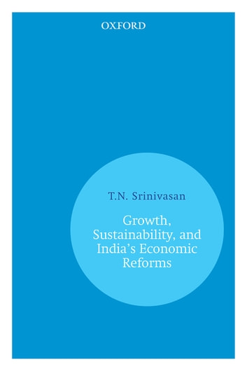 Growth, Sustainability, and India's Economic Reforms ebook by T.N. Srinivasan