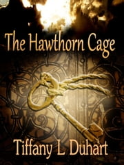 The Hawthorn Cage (Witherheart Book #2) ebook by Tiffany L. Duhart