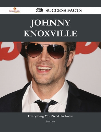 Johnny Knoxville 170 Success Facts - Everything you need to know about Johnny Knoxville ebook by Jane Lane