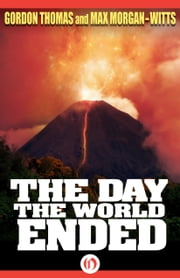 The Day the World Ended - Mont Pelee Earthquake, 1902 ebook by Gordon Thomas,Max Morgan-Witts