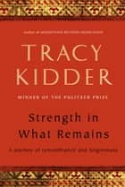 Strength in What Remains ebook by Tracy Kidder