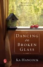 Dancing on Broken Glass ebook by Ka Hancock