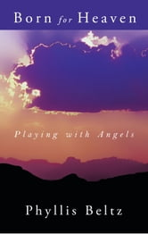 Born for Heaven - Playing with Angels ebook by Phyllis Beltz