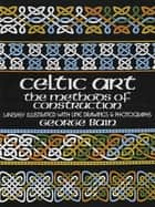 Celtic Art - The Methods of Construction ebook by George Bain