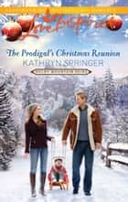 The Prodigal's Christmas Reunion ebook by Kathryn Springer