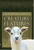 Tim Rowland's Creature Features ebook by Tim Rowland