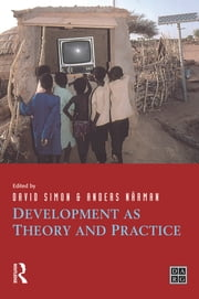 Development as Theory and Practice - Current Perspectives on Development and Development Co-operation ebook by David Simon,Anders Narman