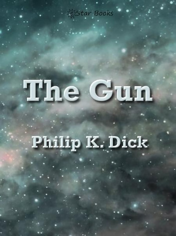 The Gun ebook by Philip K Dick