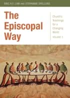 The Episcopal Way ebook by Stephanie Spellers, Eric H. F. Law