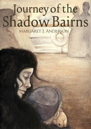 The Journey of the Shadow Bairns ebook by Margaret J. Anderson