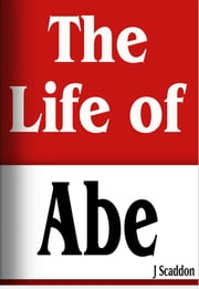 The Life of Abe ebook by J Scaddon