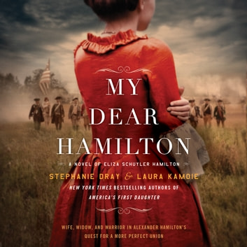 My Dear Hamilton - A Novel of Eliza Schuyler Hamilton audiobook by Stephanie Dray,Laura Kamoie