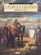 Léon le Grand - Défier Attila eBook by Bernard Lecomte, France Richemond, Stefano Carloni