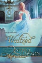 Waltzed - A Victorian Cinderella Tale ebook by Anthea Lawson