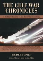 THE GULF WAR CHRONICLES ebook by Richard Lowry