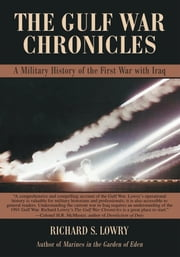 THE GULF WAR CHRONICLES - A Military History of the First War with Iraq ebook by Richard Lowry