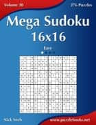Mega Sudoku 16x16 - Easy - Volume 30 - 276 Puzzles ebook by Nick Snels