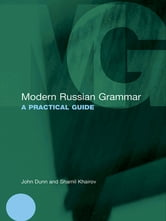 Modern Russian Grammar - A Practical Guide ebook by John Dunn,Shamil Khairov