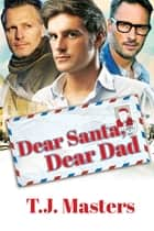 Dear Santa, Dear Dad ebook by T.J. Masters
