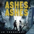 Ashes, Ashes audiobook by Jo Treggiari