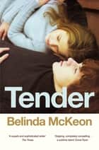 Tender ebook by Belinda McKeon