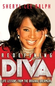 Redefining Diva - Life Lessons from the Original Dreamgirl ebook by Sheryl Lee Ralph