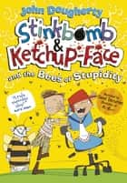 Stinkbomb and Ketchup-Face and the Bees of Stupidity ebook by John Dougherty, David Tazzyman