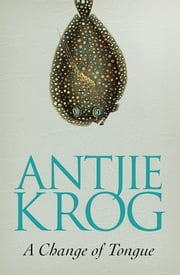 A Change of Tongue ebook by Antjie Krog