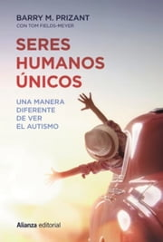 Seres humanos únicos ebook by Barry M. Prizant, Tom Fields-Meyer, Elena Nájera
