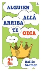 Alguien Alla Arriba Te Odia (2a. dosis) ebook by Hollis Seamon