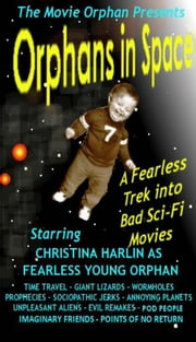 Orphans in Space: A Fearless Trek into Bad Sci-Fi Movies ebook by Christina Harlin